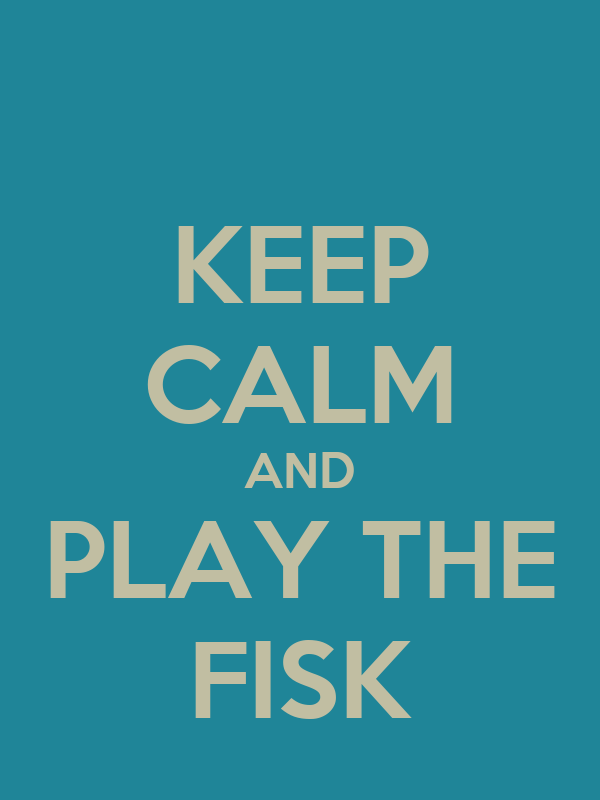 KEEP CALM AND PLAY THE FISK