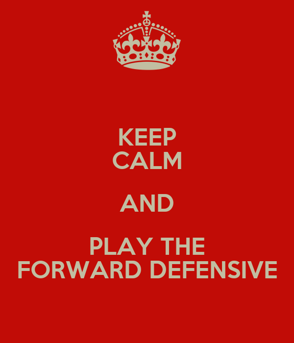 KEEP CALM AND PLAY THE FORWARD DEFENSIVE