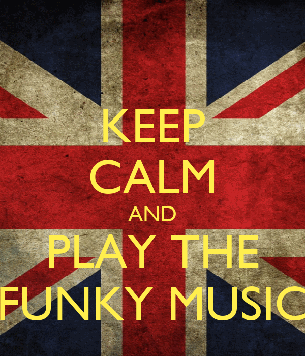 KEEP CALM AND PLAY THE FUNKY MUSIC