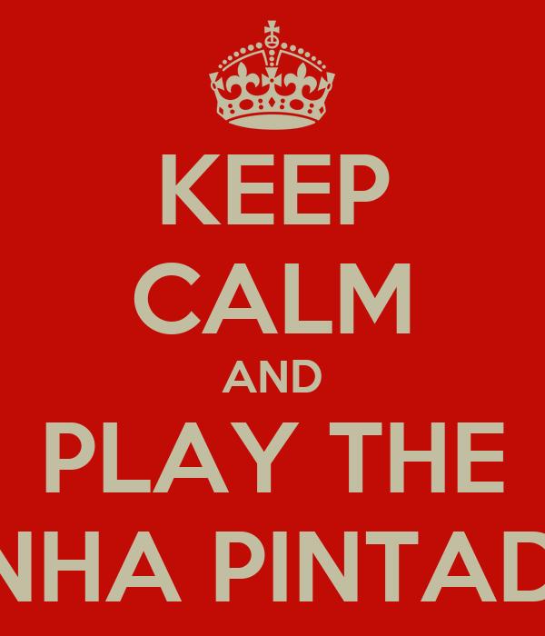 KEEP CALM AND PLAY THE GALINHA PINTADINHA