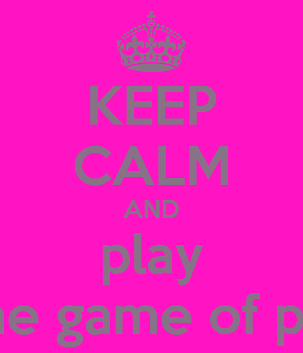 KEEP CALM AND play The game of p.l.i