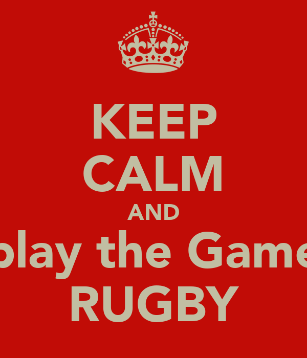 KEEP CALM AND play the Game RUGBY