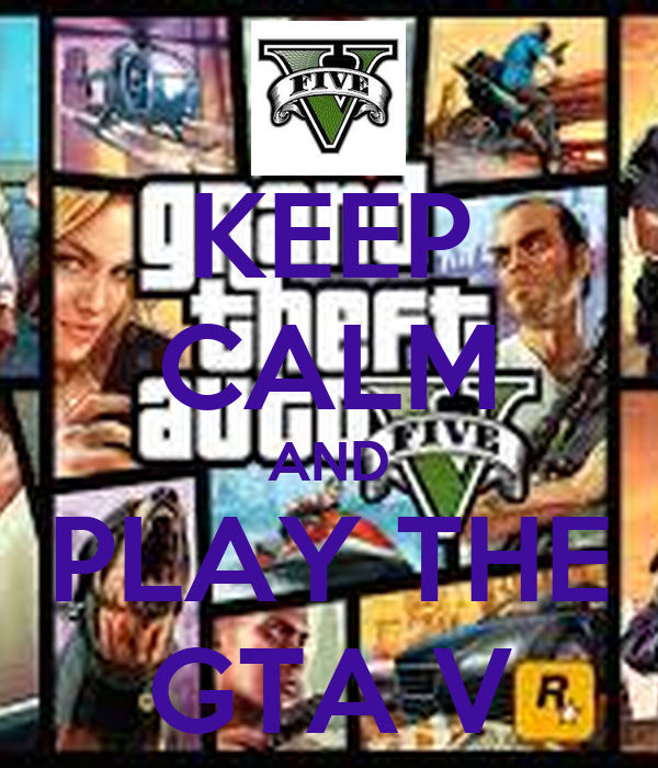 KEEP CALM AND PLAY THE GTA V