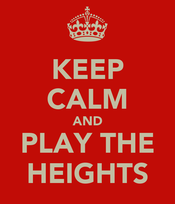 KEEP CALM AND PLAY THE HEIGHTS