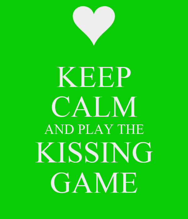 KEEP CALM AND PLAY THE KISSING GAME