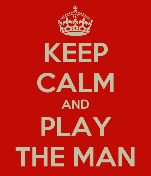 KEEP CALM AND PLAY THE MAN