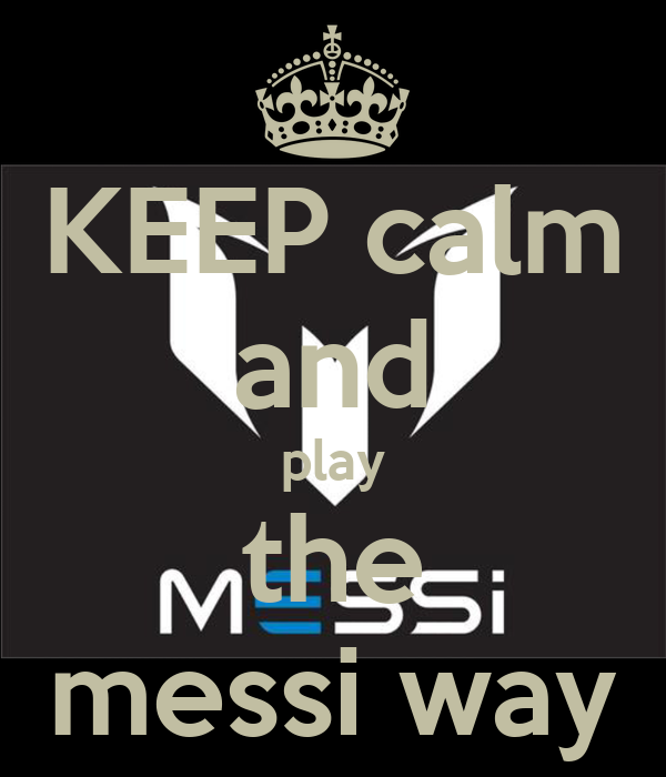 KEEP calm and play the messi way