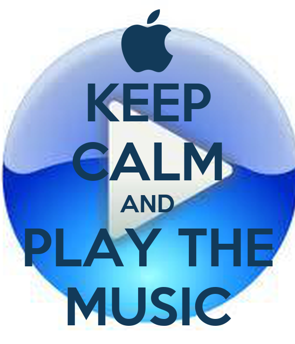 KEEP CALM AND PLAY THE MUSIC
