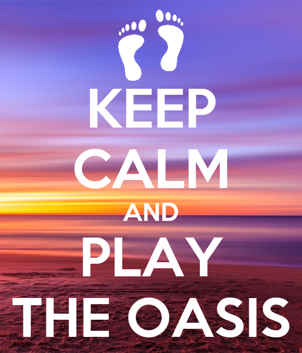 KEEP CALM AND PLAY THE OASIS