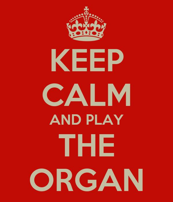 KEEP CALM AND PLAY THE ORGAN