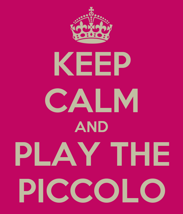 KEEP CALM AND PLAY THE PICCOLO