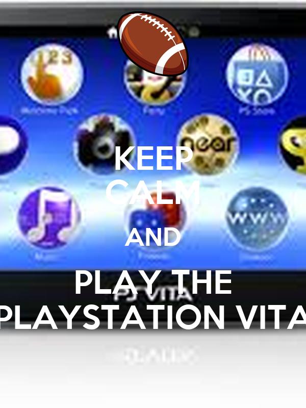 KEEP CALM AND PLAY THE PLAYSTATION VITA