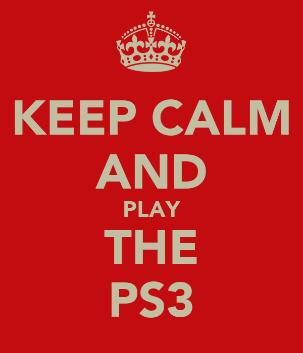 KEEP CALM AND PLAY THE PS3