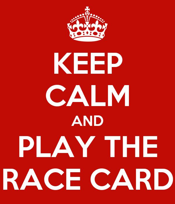 KEEP CALM AND PLAY THE RACE CARD