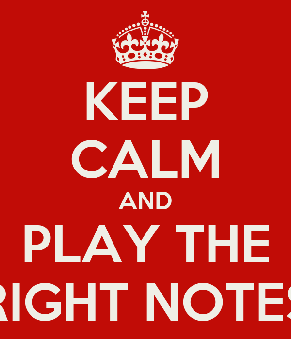 KEEP CALM AND PLAY THE RIGHT NOTES