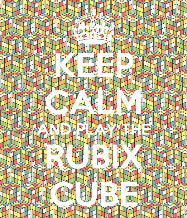 KEEP CALM AND PLAY THE RUBIX CUBE