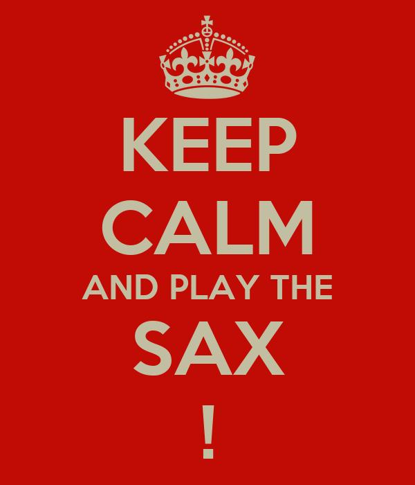 KEEP CALM AND PLAY THE SAX !