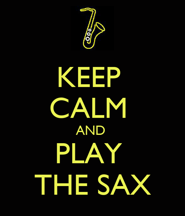 KEEP  CALM  AND  PLAY  THE SAX