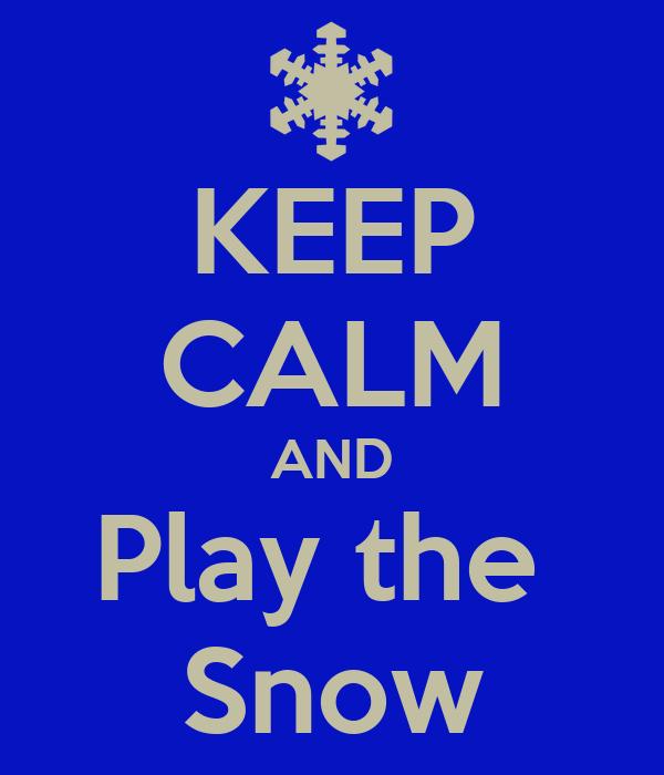 KEEP CALM AND Play the  Snow