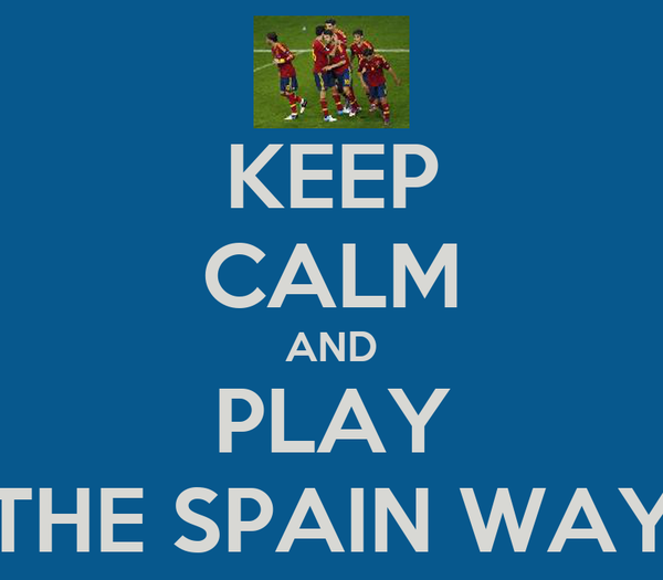 KEEP CALM AND PLAY THE SPAIN WAY