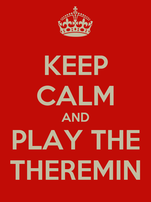 KEEP CALM AND PLAY THE THEREMIN