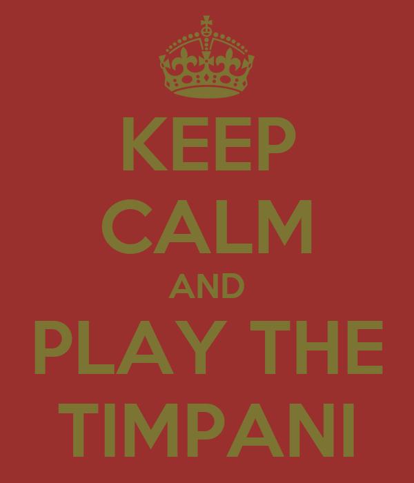 KEEP CALM AND PLAY THE TIMPANI