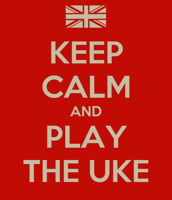 KEEP CALM AND PLAY THE UKE