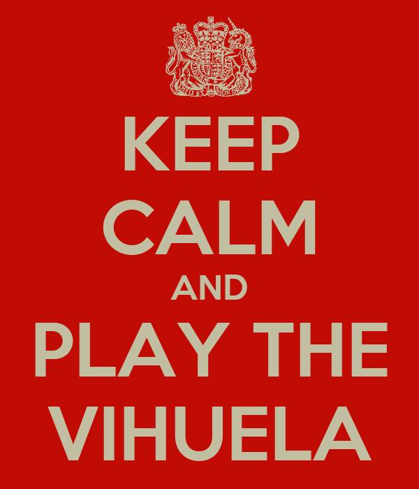 KEEP CALM AND PLAY THE VIHUELA