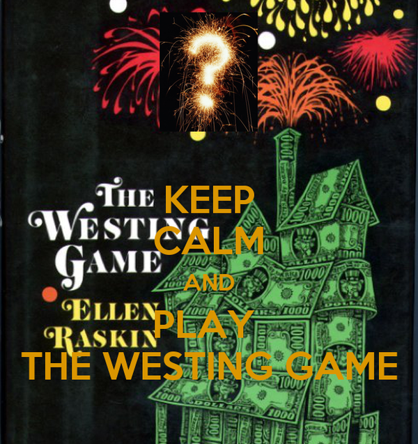 KEEP CALM AND PLAY  THE WESTING GAME