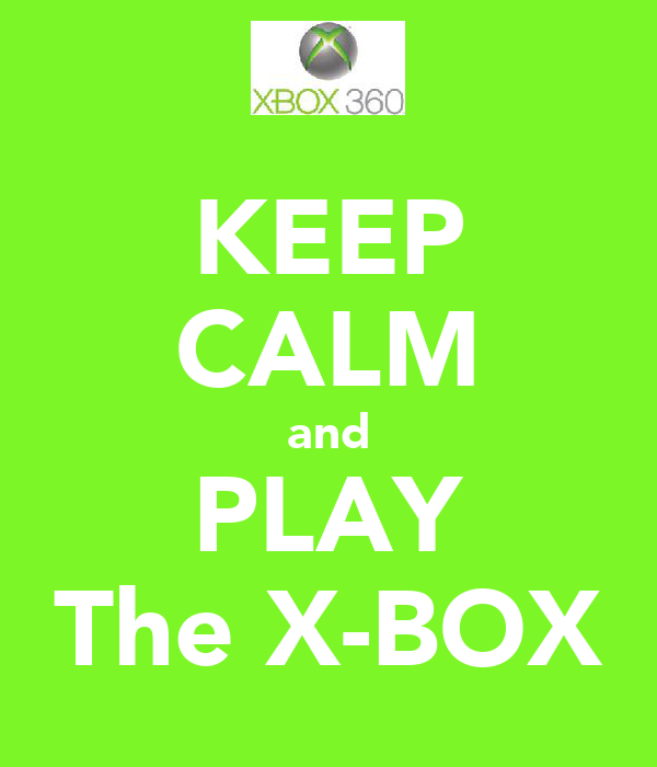 KEEP CALM and PLAY The X-BOX