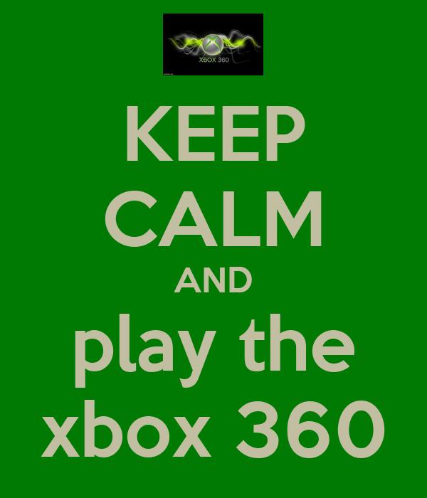 KEEP CALM AND play the xbox 360