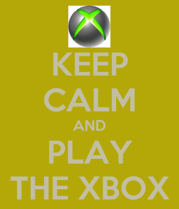 KEEP CALM AND PLAY THE XBOX