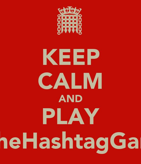 KEEP CALM AND PLAY #TheHashtagGame