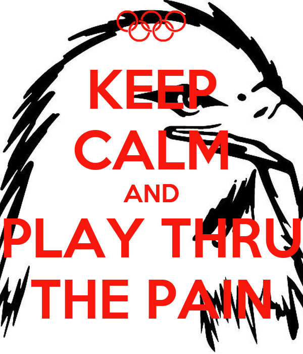 KEEP CALM AND PLAY THRU THE PAIN