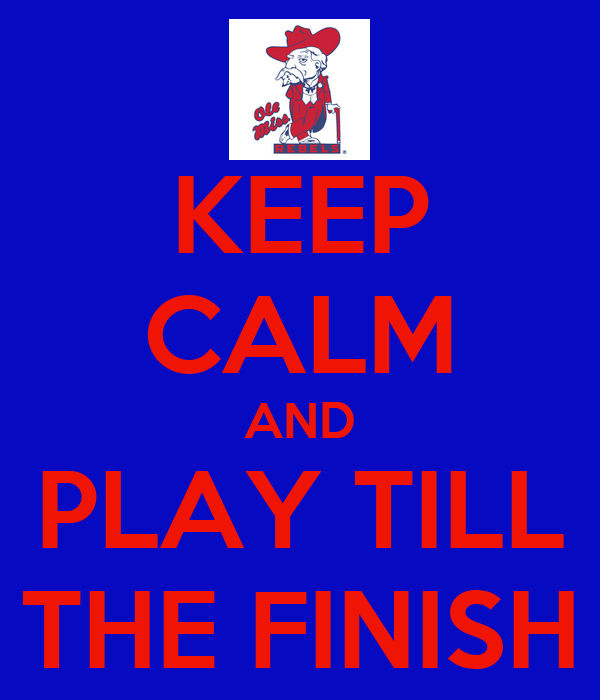 KEEP CALM AND PLAY TILL THE FINISH