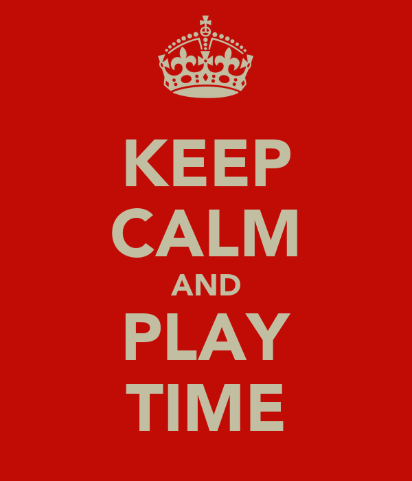 KEEP CALM AND PLAY TIME