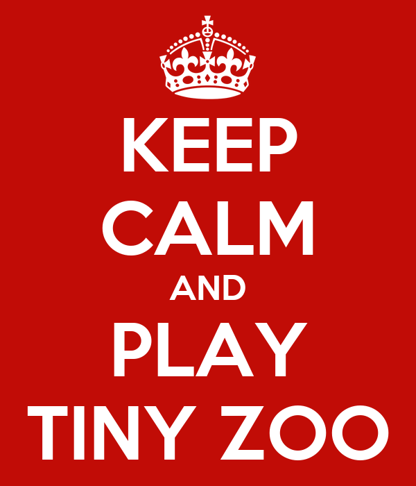 KEEP CALM AND PLAY TINY ZOO