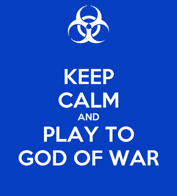 KEEP CALM AND PLAY TO GOD OF WAR