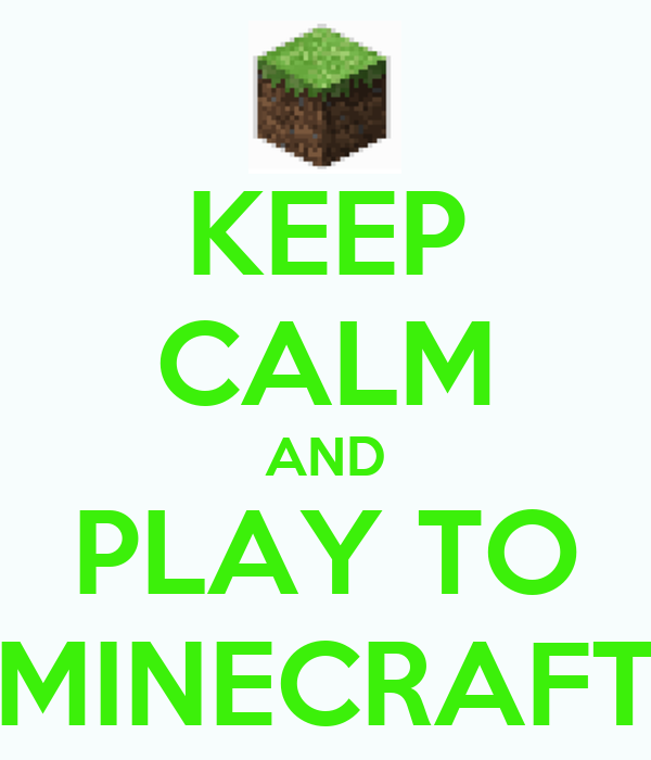 KEEP CALM AND PLAY TO MINECRAFT