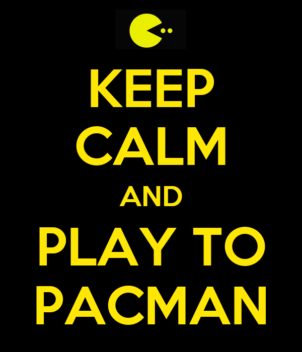 KEEP CALM AND PLAY TO PACMAN