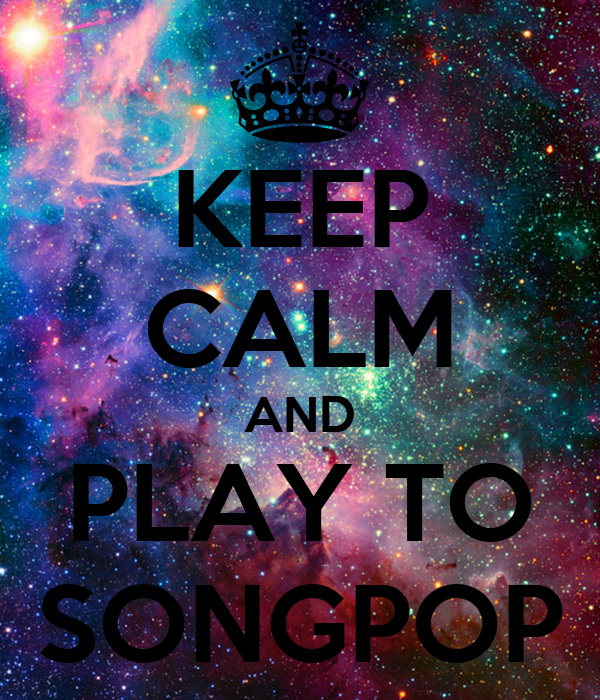 KEEP CALM AND PLAY TO SONGPOP