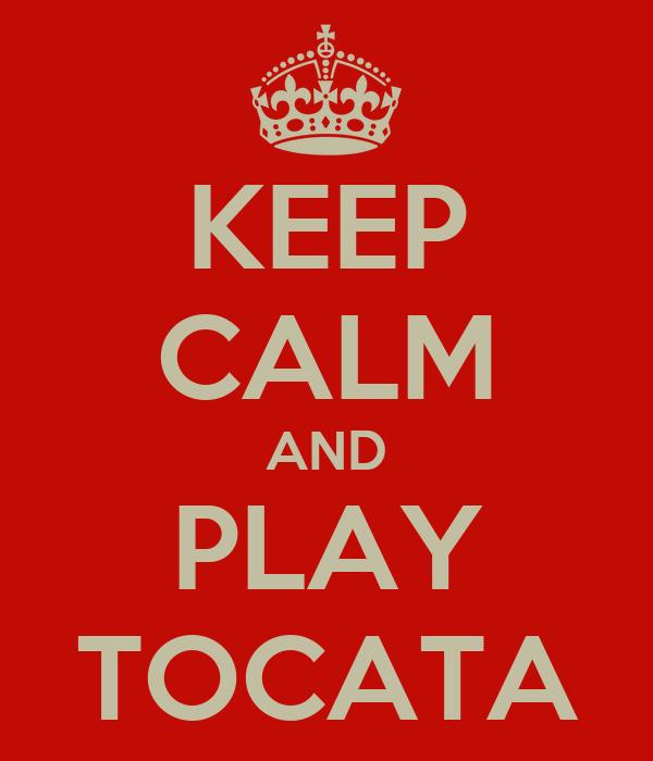 KEEP CALM AND PLAY TOCATA