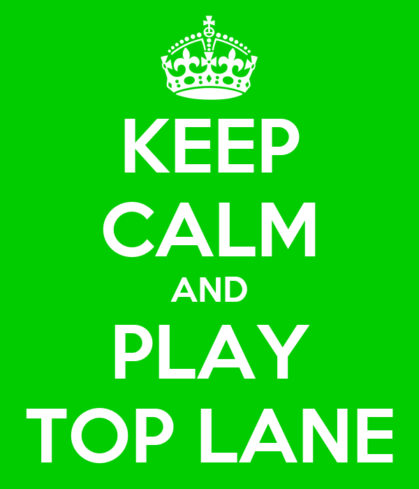 KEEP CALM AND PLAY TOP LANE
