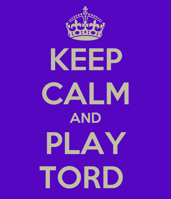 KEEP CALM AND PLAY TORD