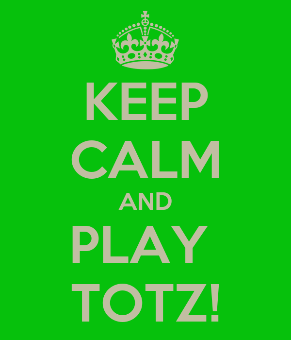 KEEP CALM AND PLAY  TOTZ!