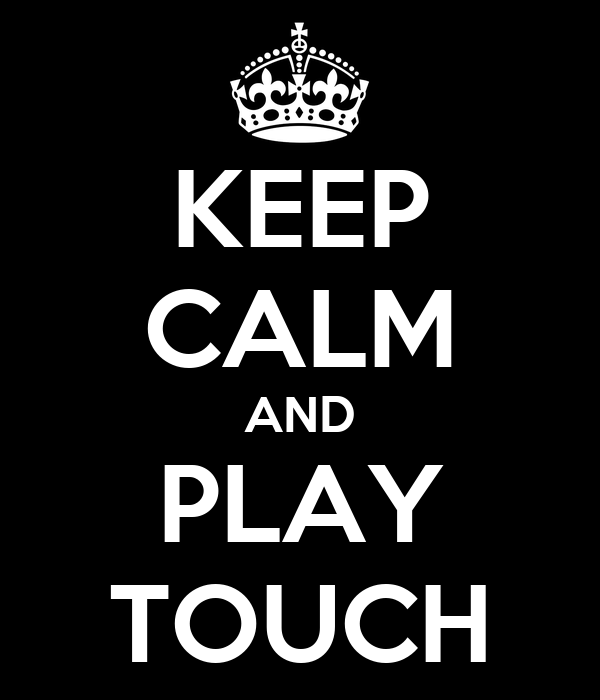 KEEP CALM AND PLAY TOUCH