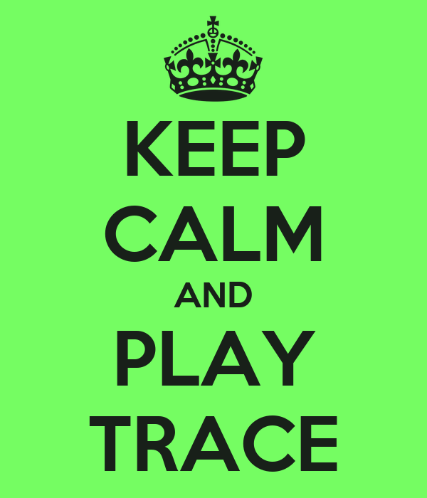 KEEP CALM AND PLAY TRACE