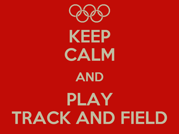 KEEP CALM AND PLAY TRACK AND FIELD