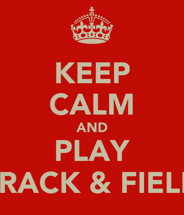KEEP CALM AND PLAY TRACK & FIELD