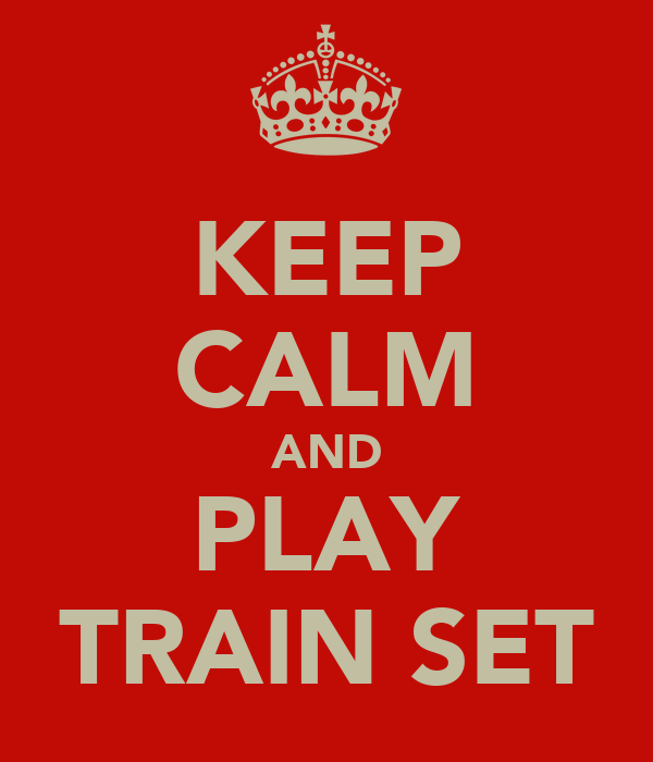 KEEP CALM AND PLAY TRAIN SET